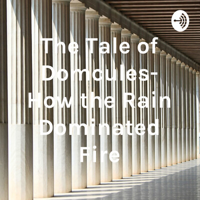 The Tale of Domcules- How the Rain Dominated Fire