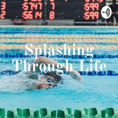 Splashing Through Life