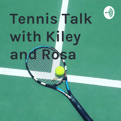 Tennis Talk with Kiley and Rosa