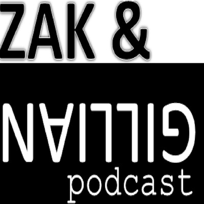Zak and Gillian Podcast