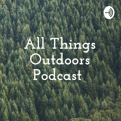 All Things Outdoors Podcast