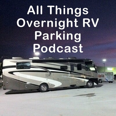 All Things Overnight RV Parking Podcast