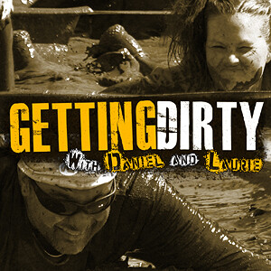 Getting Dirty with Daniel and Laurie - A Podcast about Obstacle Racing, Training, and Mud Runs.