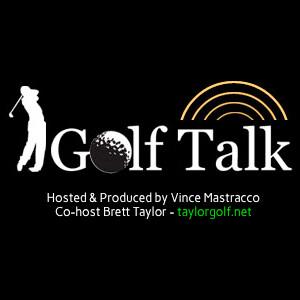 Golf Talk Radio With Vince Mastracco and Brett Taylor