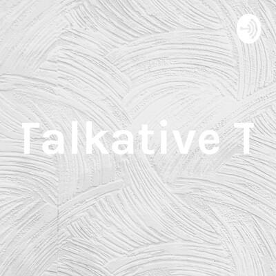 Talkative T