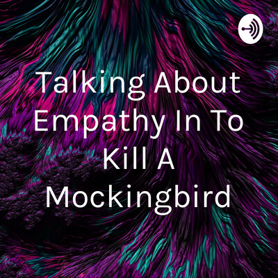 Talking About Empathy In To Kill A Mockingbird