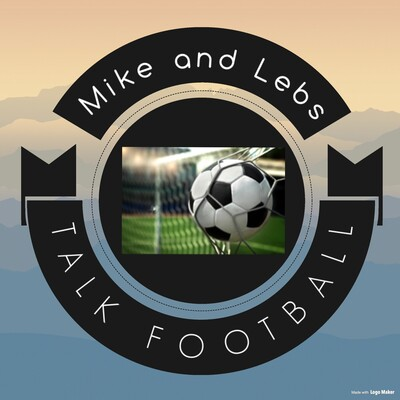 Mike and Lebs Talk Football