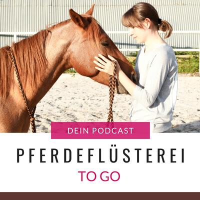 Pferdeflüsterei TO GO! Der Podcast für Pferdemenschen mit Herz