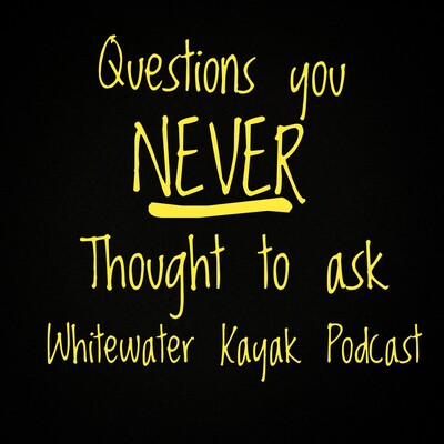 Questions You Never Thought to Ask. Interviews with Whitewater Kayakers