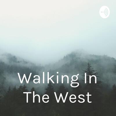 Walking In The West