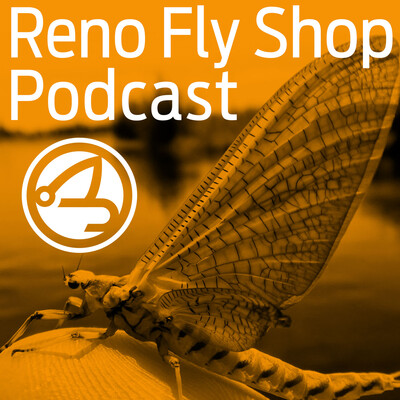 Reno Fly Shop Podcast - A Fly Fishing Podcast with Special Guests, the Fly Fishing Report for Northern Nevada, California and Pyramid Lake and our Shop Events Calendar