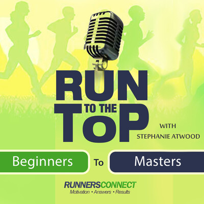 Run to the Top Podcast | The Ultimate Guide to Running