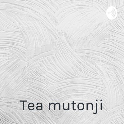 Tea mutonji: Shut up you're pretty