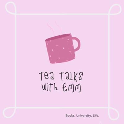 Tea Talks with Emm