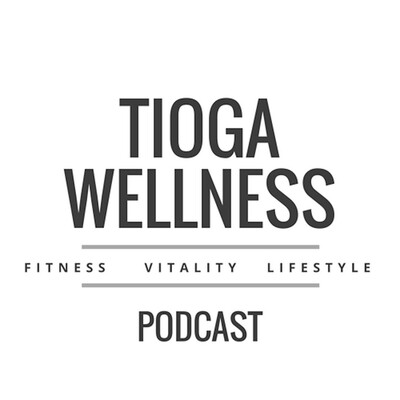 The Tioga Wellness Podcast