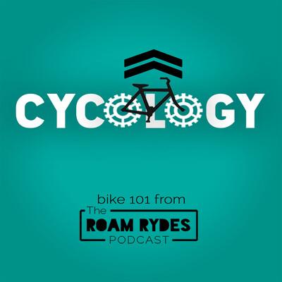 Cycology Podcast - The Roam Rydes Podcast