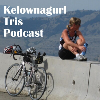 Kelownagurl Tris Triathlon Podcast