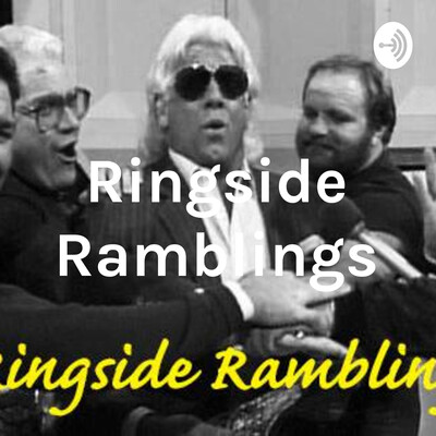 Ringside Ramblings