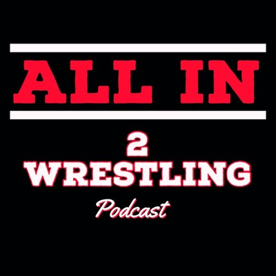 ALL IN 2 Wrestling Podcast