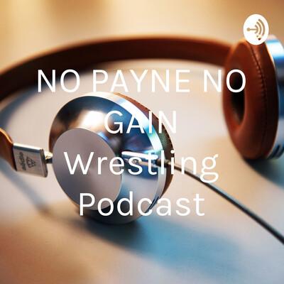 NO PAYNE NO GAIN Wrestling Podcast
