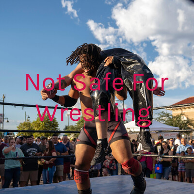 Not Safe For Wrestling