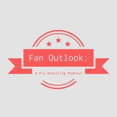 Fan Outlook: A Pro Wrestling Podcast