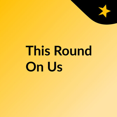This Round On Us
