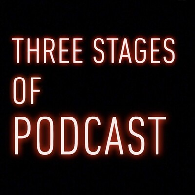 Three Stages of Podcast