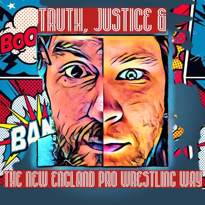 Truth, Justice & The New England Pro Wrestling Way