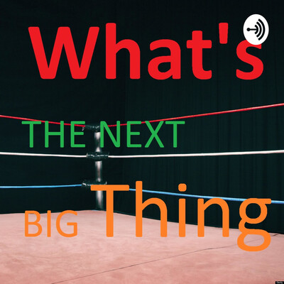 What's The Next Big Thing