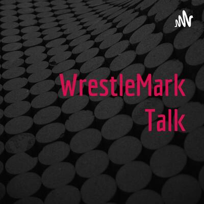 WrestleMark Talk