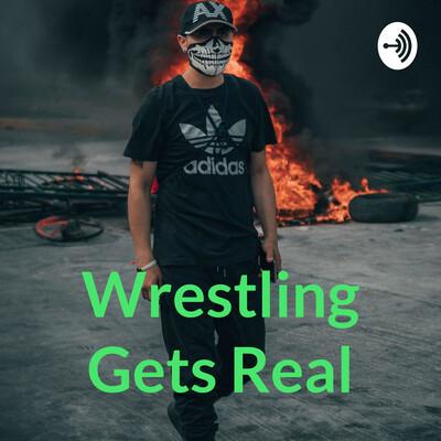 Wrestling Gets Real