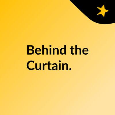 Behind the Curtain.