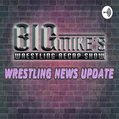 Big Mike's Wrestling News Update