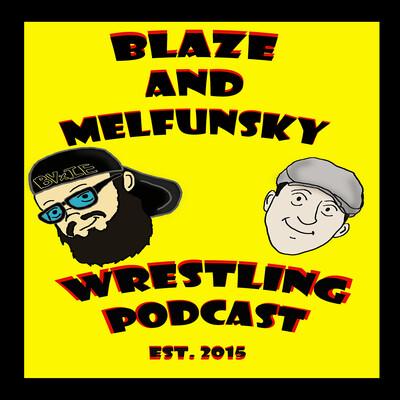 Blaze and Melfunsky Wrestling Podcast