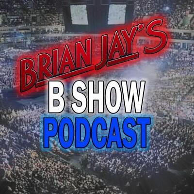 Brian Jay's B Show Podcast
