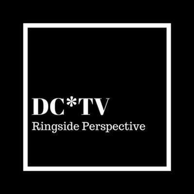 DC*TV Ringside Perspective