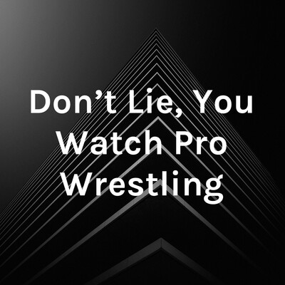 Don't Lie, You Watch Pro Wrestling