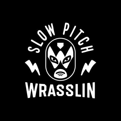 Slow Pitch Wrasslin