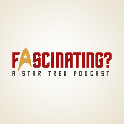 Fascinating? - A Star Trek Podcast