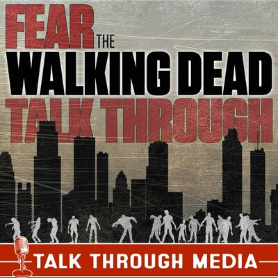 Fear the Walking Dead Talk Through