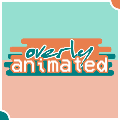 Overly Animated OK K.O.! Let's Be Heroes Podcasts