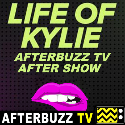 Life of Kylie Reviews and After Show - AfterBuzz TV