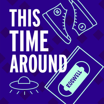 This Time Around: A Roswell Rewatch Podcast