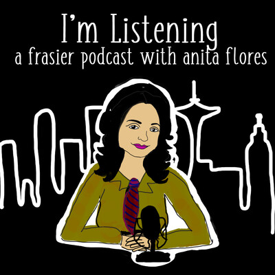 I'm Listening : A Frasier Podcast with Anita Flores