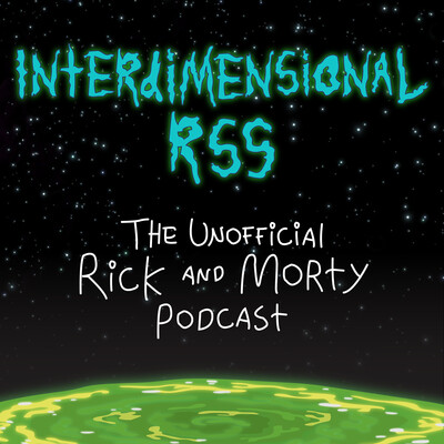 Interdimensional RSS: The Unofficial Rick and Morty Podcast
