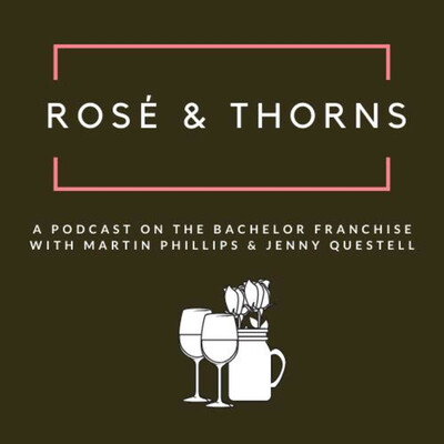 Rosé and Thorns: A Bachelor Podcast