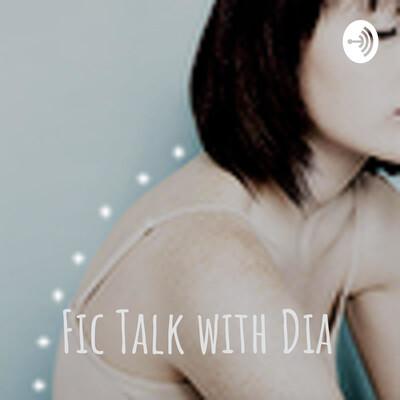 Fic Talk with Dia