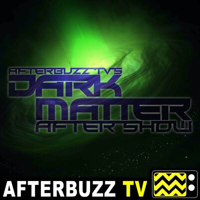 Dark Matter Reviews and After Show - AfterBuzz TV