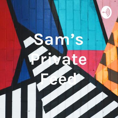 Sam's Private Feed